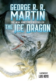 The Ice Dragon ebook by George R. R. Martin,Luis Royo