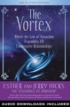 The Vortex: Where the Law of Attraction Assembles All Cooperative Relationships ebook by Esther Hicks, Jerry Hicks
