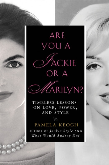 Are You a Jackie or a Marilyn? - Timeless Lessons on Love, Power, and Style ebook by Pamela Keogh