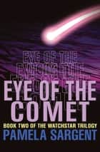 Eye of the Comet ebook by Pamela Sargent