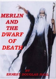 Merlin And The Dwarf Of Death ebook by Ernest Douglas Hall