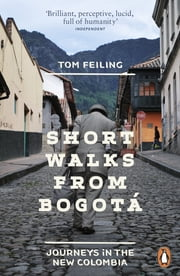Short Walks from Bogotá - Journeys in the new Colombia ebook by Tom Feiling