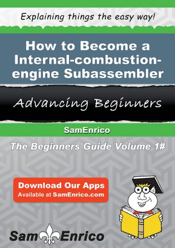 How to Become a Internal-combustion-engine Subassembler - How to Become a Internal-combustion-engine Subassembler ebook by Dyan Santana