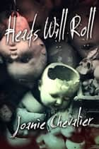 Heads Will Roll: A Medical Thriller ebook by Joanie Chevalier