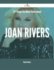 217 Things You Never Knew About Joan Rivers ebook by Rodney Washington