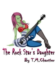 The Rock Star's Daughter ebook by T.M. Chartier
