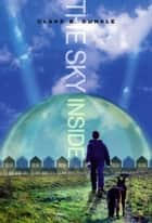 The Sky Inside ebook by Clare B. Dunkle