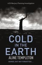 Cold in the Earth - DI Marjory Fleming Book 1 ebook by Aline Templeton