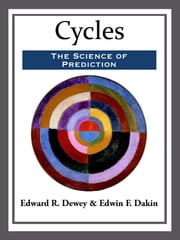 Cycles: The Science of Prediction ebook by Edward R. Dewey