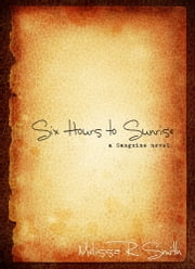 Six Hours to Sunrise (Sanguine Series #1) ebook by Melissa R. Smith