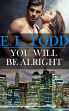 You Will Be Alright (Forever and Ever #18) ebook by E. L. Todd