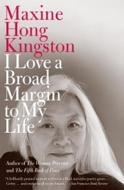 I Love a Broad Margin to My Life ebook by Maxine Hong Kingston