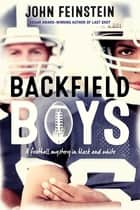 Backfield Boys - A Football Mystery in Black and White ebook by John Feinstein