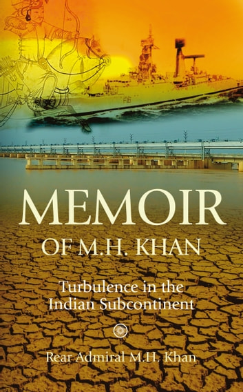Memoir of M H Khan - Turbulence in the Indian Subcontinent ebook by M.H.Khan