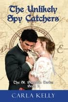 Unlikely Spy Catchers ebook by Carla Kelly