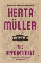 The Appointment ebook by Herta Müller