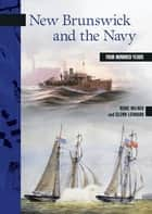 New Brunswick and the Navy - Four Hundred Years ebook by Marc Milner, Glenn Leonard