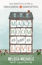 Make Room for What You Love ebook by Melissa Michaels