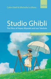 Studio Ghibli: The Films of Hayao Miyazaki and Isao Takahata ebook by Odell, Colin