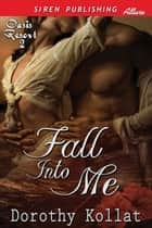 Fall into Me ebook by Dorothy Kollat