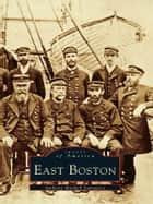 East Boston ebook by Anthony Mitchell Sammarco