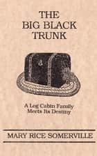 The Big Black Trunk ebook by Mary Rice Somerville