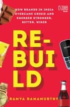 Rebuild - How Brands in India Overcame Crisis and Emerged Stronger, Better, Wiser ebook by Ramya Ramamurthy