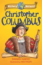 History Heroes: Christopher Columbus ebook by Damian Harvey, Mike Phillips