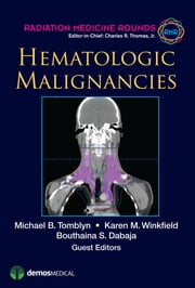 Hematologic Malignancies ebook by Bouthaina Dabaja, MD,Charles R. Thomas Jr., MD,Michael B. Tomblyn, MD,Karen M. Winkfield, MD, PhD