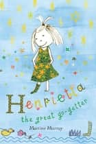 Henrietta the Great Go-Getter ebook by Martine Murray