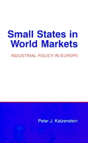 Small States in World Markets - Industrial Policy in Europe ebook by Peter J. Katzenstein