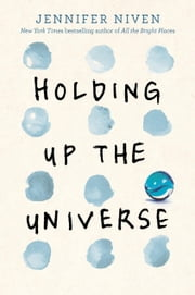 Holding Up the Universe ebook by Jennifer Niven