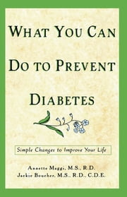 What You Can Do to Prevent Diabetes - Simple Changes to Improve Your Life ebook by Annette Maggi,Jackie Boucher