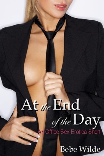 At the End of the Day: An Office Sex Erotica Short ebook by Bebe Wilde