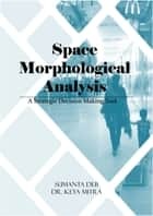 Space Morphological Analysis ebook by Sumanta Deb,Dr. Keya Mitra
