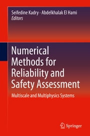 Numerical Methods for Reliability and Safety Assessment - Multiscale and Multiphysics Systems ebook by Seifedine Kadry,Abdelkhalak El Hami