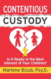 Contentious Custody - Is It Really in the Best Interest of Your Children? ebook by Kobo.Web.Store.Products.Fields.ContributorFieldViewModel