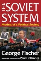 The Soviet System - Models of a Political Society ebook by George Fischer