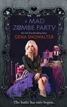 A Mad Zombie Party (The White Rabbit Chronicles Book 4) (The White Rabbit Chronicles, Book 4) ebook by Gena Showalter