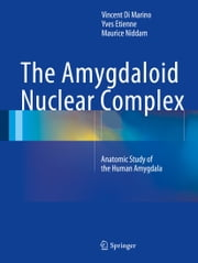 The Amygdaloid Nuclear Complex - Anatomic Study of the Human Amygdala ebook by Vincent Di Marino,Yves Etienne,Maurice Niddam