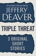 Triple Threat - Three Original Short Stories ebook by Jeffery Deaver