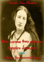 Two Curses Two Sisters, Vampire Dynasty and A Taste for Werewolf Blood ebook by Vianka Van Bokkem