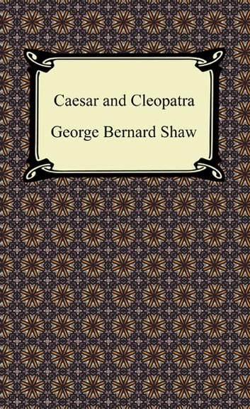 Caesar and Cleopatra ebook by George Bernard Shaw