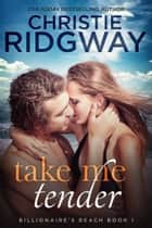Take Me Tender (Billionaire's Beach Book 1) ebook by
