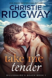 Take Me Tender (Billionaire's Beach Book 1) ebook by Christie Ridgway