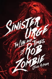 Sinister Urge - The Life and Times of Rob Zombie ebook by Joel McIver