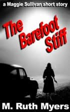 The Barefoot Stiff - Maggie Sullivan mysteries ebook by M. Ruth Myers