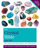 The Crystal Bible, Volume 1 - The definitive guide to over 200 crystals ebook by Judy Hall