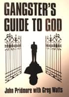 Gangster's Guide to God ebook by John Pridmore,Greg Watts