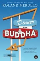 Dinner with Buddha - A Novel 電子書 by Roland Merullo
